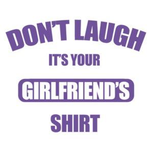 Don't laugh it's your girlfriend's shirt - funny t-shirt