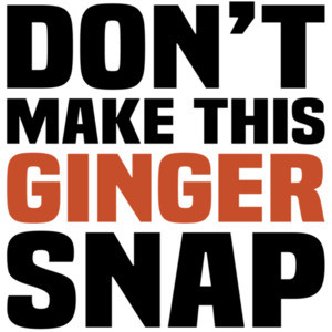Don't make this ginger snap - funny redhead - gingersnap cookie pun t-shirt