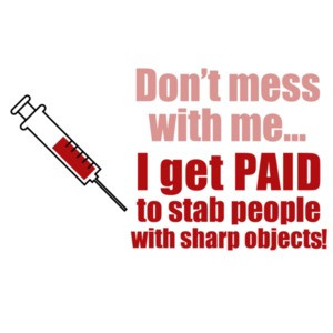 Don't mess with me... I get paid to stab people with sharp objects. Funny Nurse T-Shirt