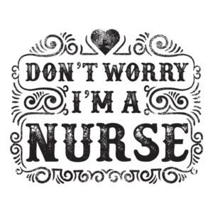 Dont Worry I'm A Nurse T-Shirt