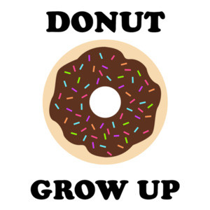 Donut Grow Up - Funny Donut Pun T-Shirt
