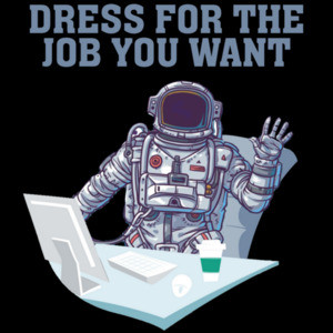 Dress for the job you want - funny office humor t-shirt