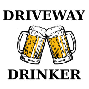Driveway Drinker - funny drinking t-shirt