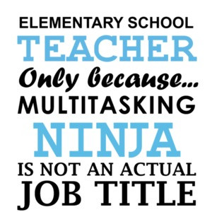 Elementary teacher only because multitasking ninja is not an actual job title. Funny Teacher T-Shirt