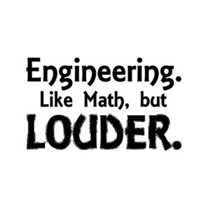 Engineering Like Math But Louder T-Shirt
