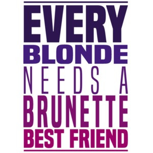 Every blonde needs a brunette best friend - funny ladies shirt