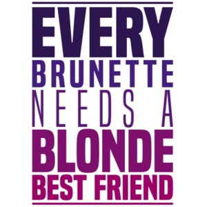 Every brunette needs a blonde best friend - funny t-shirt