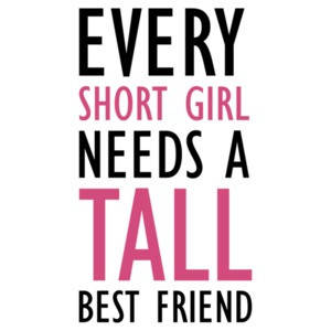 Every short girl need a tall best friend - ladies t-shirt
