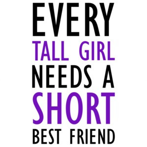 Every tall girl needs a shirt best friend - funny ladies t-shirt