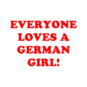 Everyone Loves A German Girl! Shirt