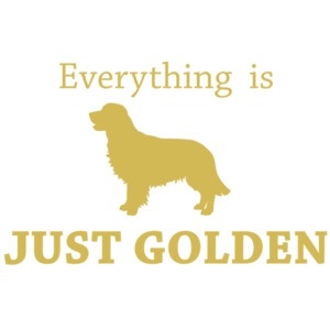 Everything is just golden - Golden Retriever T-Shirt