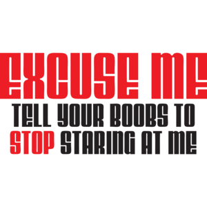 Excuse Me Tell Your Boobs To Stop Staring At Me T-shirt