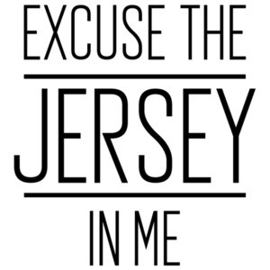 Excuse the Jersey in me - New Jersey T-Shirt