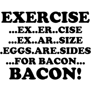 Exercise, Eggs Are Sides For Bacon Funny Shirt