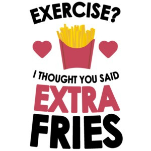 Exercise? I thought you said extra fries. Funny T-Shirt