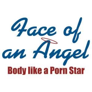 Face Of An Angel, Body Of A Porn Star T-shirt
