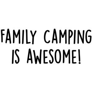 Family Camping Is Awesome - funny camping t-shirt