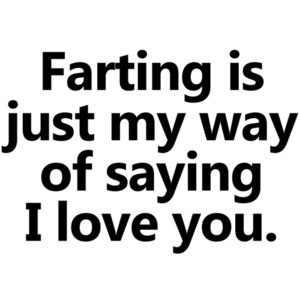 Farting is just my way of saying I love you. Funny T-Shirt