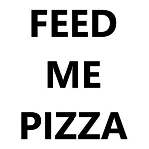 Feed me pizza - funny pizza t-shirt