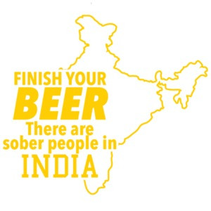 Finish your beer there are sober people in India - beer t-shirt