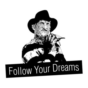 Follow Your Dreams Freddy Krueger Nightmare On Elm Street Halloween