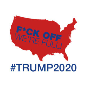 Fuck Off We're Full Trump 2020 shirt