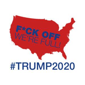 Fuck Off We're Full Trump 2020 shirt