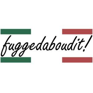 fuggedaboudit! Italian T-Shirt