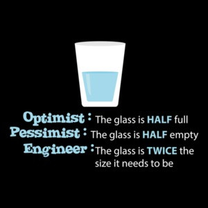 Glass half full. Glass half empty. Glass Twice the size - funny engineer t-shirt.