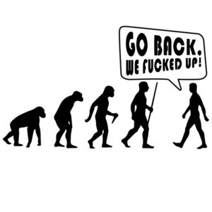 Go Back We Fucked Up - Funny Evolution T-Shirt
