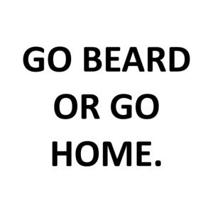 GO BEARD OR GO HOME. Shirt