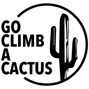 Go climb a cactus - insult t-shirt