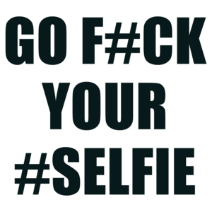 Go F#ck Your #Selfie Shirt