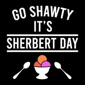 Go Shawty It's Sherbert Day - funny pun t-shirt