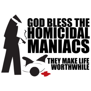 God Bless Homocidal Maniacs T-shirt