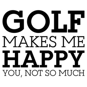 Golf makes me happy. You, not so much. Funny golf t-shirt