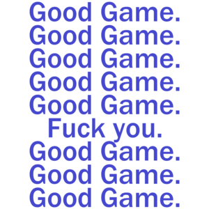 Good Game, Good Game, Fuck You Funny Shirt
