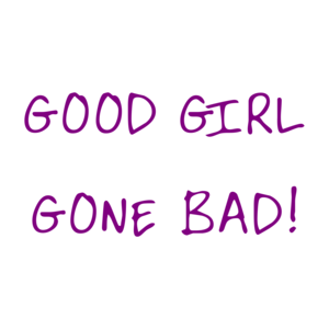 Good Girl Gone Bad! Shirt