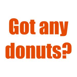Got any donuts? Shirt