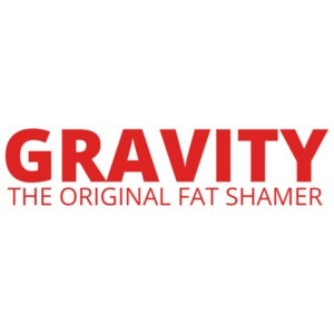 Gravity, The Original Fat Shamer T-Shirt