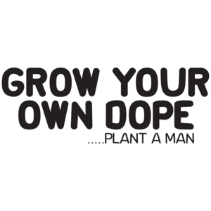 Grow Your Own Dope Plant A Man T-shirt