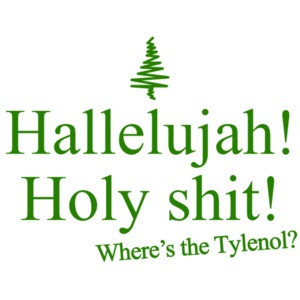 Hallelujah! Holy Shit! Where's the Tylenol? Christmas Vacation Quote - Funny Christmas T-Shirt
