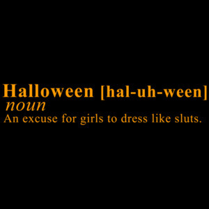 Halloween: An Excuse For Girls To Dress Like Sluts Halloween Shirt