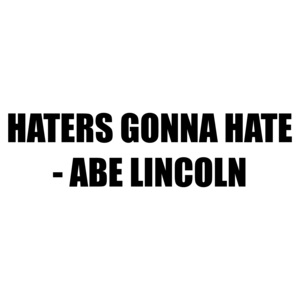 HATERS GONNA HATE - ABE LINCOLN Shirt