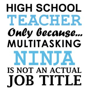 High school teacher only because multitasking ninja is not an actual job title. Funny Teacher T-Shirt