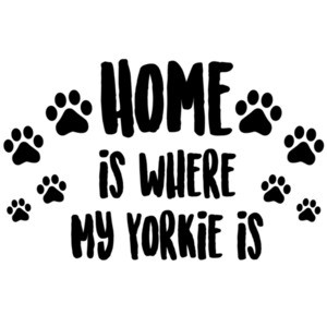Home is where my yorkie is - Yorkie / Yorkshire Terrier T-Shirt
