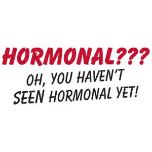 Hormonal? Oh, You Haven't Seen Hormonal Yet! Maternity Shirt