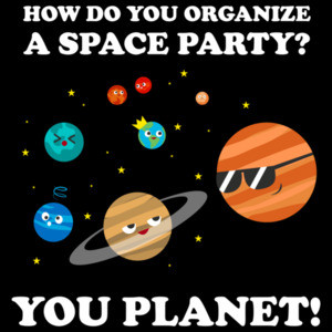 How do you organize a space party? You planet! Funny Pun T-Shirt