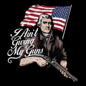 I Aint Giving My Guns Patriotic T-Shirt