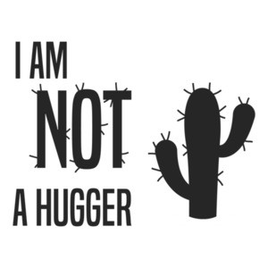 I am not a hugger - cactus - funny t-shirt